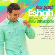 Download Babak Jahanbakhsh's new song called Ina Yani Eshgh