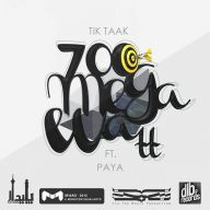 Download Tik Taak ft. Paya's new song called 700 Mega Watt