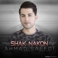 Download  Ahmad Saeedi's new song called Shak Nakon