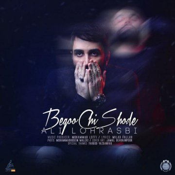 Download Ali Lohrasbi's new song called Begoo Chi Shode