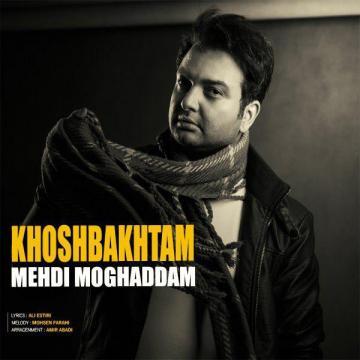 Download Mehdi Moghaddam's new song called Khoshbakhtam