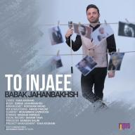 Download Babak Jahanbakhsh's new song called To Injaee