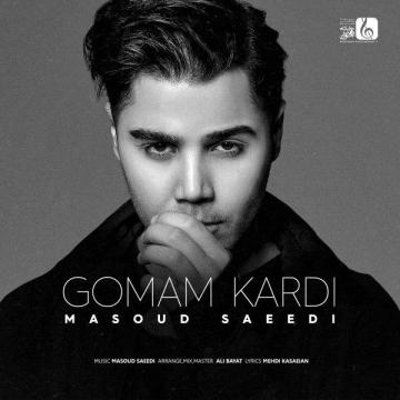 Download Masoud Saeedi's new song called  Gomam Kardi