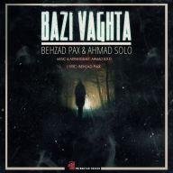 Download Behzad Pax & Ahmad Solo's new song called Bazi Vaghta