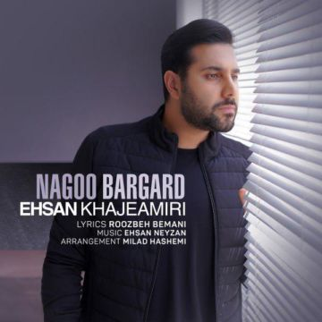 Download Ehsan Khajeamiri's new song called Nagoo Bargard