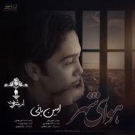 Download Amin Bani's new song called Havaye Shahr