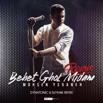 Download Mohsen Yeganeh's new song called Behet Ghol Midam (Dynatonic Remix)