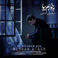 Download Mehran Atash's new song called Be Khabam Bia