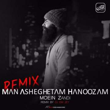 Download Moein Z's new song called Man Asheghetam Hanoozam (Remix)