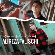 Download Alireza Talischi's new song called Kheir Pish