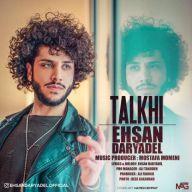Download Ehsan Daryadel's new song called Talkhi