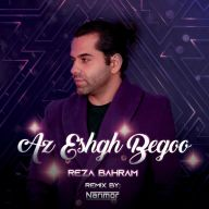 Download Reza Bahram's new song called Az Eshgh Begoo (Remix)