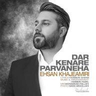 Download Ehsan Khajehamiri's new song called Dar Kenare Parvaneha